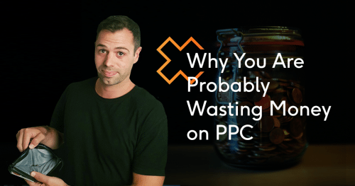 Why You Are Probably Wasting Money on PPC